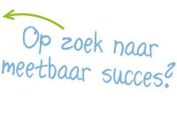 Op zoek naar meetbaar succes?